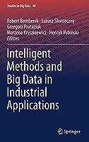 Intelligent Methods and Big Data in Industrial Applications (Studies in Big Data (40))