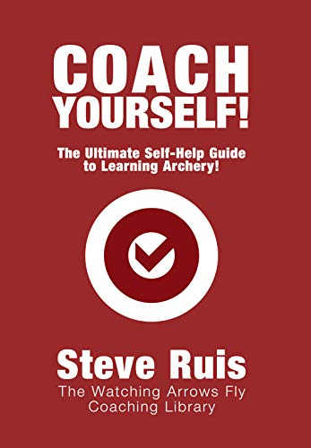 Coach Yourself!: The Ultimate Self-Help Guide to Learning Archery