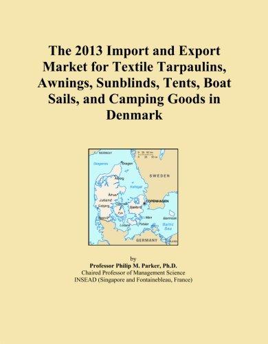 El 2013Importación y mercado de exportación para lonas, toldos, sunblinds textil, tiendas de campaña, barco velas, y mercancías de camping en Dinamarca