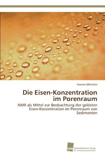 Die Eisen-Konzentration im Porenraum: NMR als Mittel zur Beobachtung der gelösten Eisen-Konzentration im Porenraum von Sedimenten