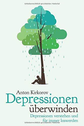 Depressionen überwinden: Depressionen verstehen und für immer loswerden: Depressionen mit...