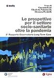 Le prospettive per il settore socio-sanitario oltre la pandemia. 3° Rapporto osservatorio Long Term Care
