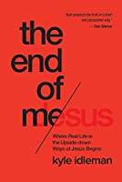 The End of Me: Where Real Life in the Upside-Down Ways of Jesus Begins (Idleman Kyle)