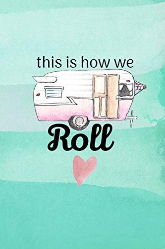 This Is How We Roll: Camping Logbook, RV Journal, Glamping Keepsake Memory Book For Travel Notes, RV Gifts, Retirement Gifts, Teal Watercolor Vintage Camper Gift