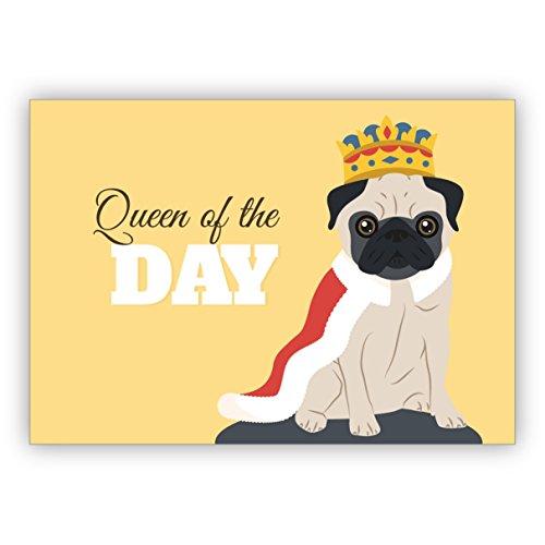 Lustige Geburtstagskarte mit Mops als König auch als motivierende Grußkarte für sie: Queen of the Day • schöne Glückwunsch Geschenk-karte mit Umschlag für beste Freunde und Lieblingsmenschen