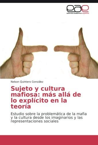 Sujeto y cultura mafiosa: más allá de lo explícito en la teoría: Estudio sobre la problemática de la mafia y la cultura desde los imaginarios y las representaciones sociales