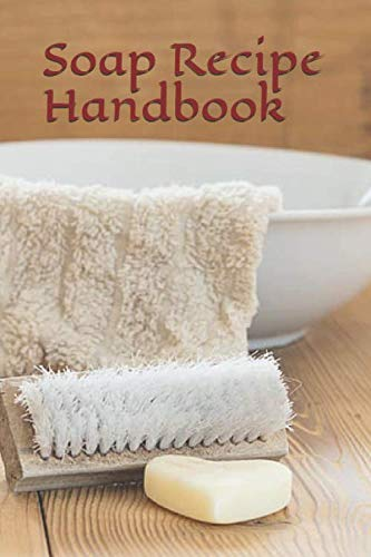 Soap Recipe Handbook: A 100 page handbook which allows you to keep track of all your precious soap recipes