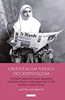 Orientalism Versus Occidentalism: Literary and Cultural Imaging Between France and Iran Since the Islamic Revolution (International Library of Cultural Studies)