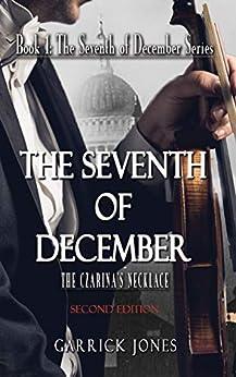 [Garrick Jones]のThe Seventh of December: The Czarina's Necklace (English Edition)