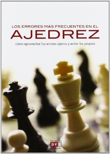 Los Errores Más Frecuentes En El Ajedrez: Cómo Aprovechar Los Errores Ajenos Y Cómo Evitar Los Propios (Ajedrez (vecchi))