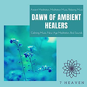 Dawn Of Ambient Healers (Ancient Meditation, Meditation Music, Relaxing Music, Calming Music, New Age Meditation, Bird Sounds)