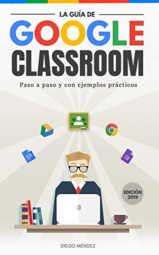 La guía de Google Classroom: Conoce la plataforma de Google