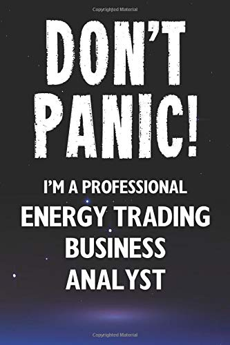 Don\'t Panic! I\'m A Professional Energy Trading Business Analyst: Customized 100 Page Lined Notebook Journal Gift For A Busy Energy Trading Business Analyst: Far Better Than A Throw Away Greeting Card.