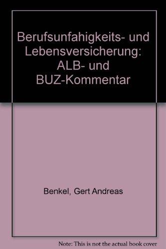 Berufsunfähigkeits und Lebensversicherung. ALB- und BUZ- Kommentar