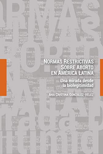 Normas restrictivas sobre aborto en América Latina: Una mirada desde la biolegitimidad