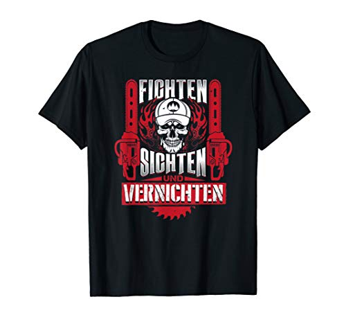 Fichten Sichten Und Vernichten Ok Kettensäge Wald Holzfäller T-Shirt