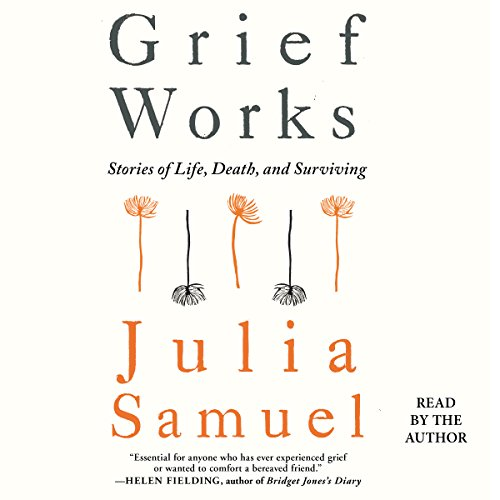 Grief Works: Stories of Life, Death, and Surviving