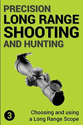 Precision Long Range Shooting And Hunting: Choosing and using a Long Range Rifle Scope: Volume 3