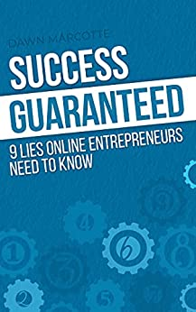 Success Guaranteed: 9 Lies Online Entrepreneurs Need to Know by [Dawn Marcotte]