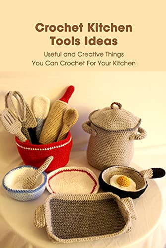 Crochet Kitchen Tools Ideas: Useful and Creative Things You Can Crochet For...
