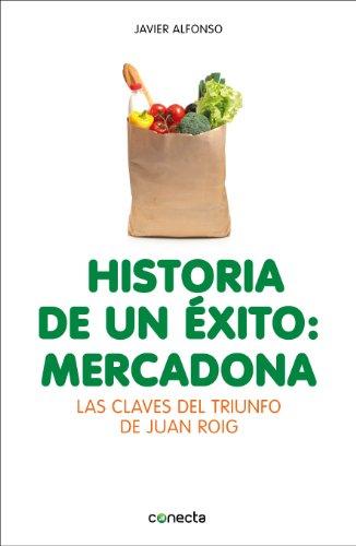 Historia de un éxito: Mercadona: Las claves del triunfo de Juan Roig