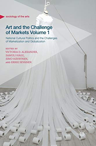 Art and the Challenge of Markets Volume 1: National Cultural Politics and the Challenges of Marketization and Globalization (Sociology of the Arts)の詳細を見る