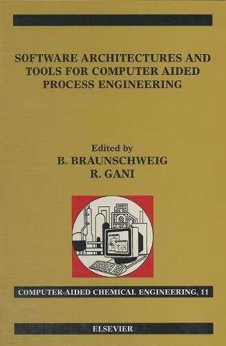 Software Architectures and Tools for Computer Aided Process Engineering (Volume 11) (Computer Aided Chemical Engineering, Volume 11)