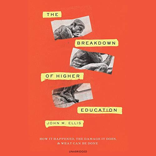 The Breakdown of Higher Education Audiobook By John M. Ellis cover art