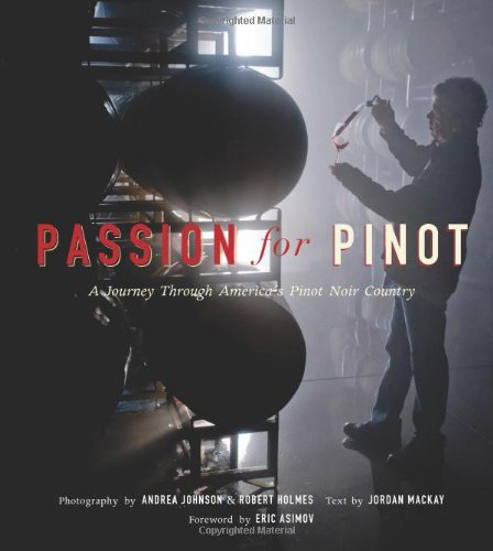 Passion for Pinot: A Journey Through America's Pinot Noir Country