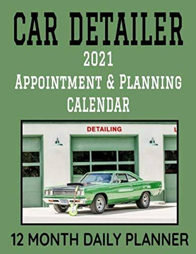 Car Detailer 2021 Appointment & Planning Calendar: 8.5' x 11' Professional Auto Detailing 12 Month Daily Planner Agenda Organizer to Record Business ... Management Productivity Journal (382 Pages)