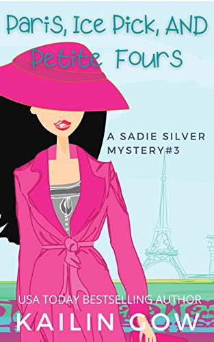 Paris, Ice Pick, and Petit Fours: A Cozy Contemporary International Crime Mystery (Sadie Silver Mystery #3)