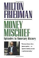 Money Mischief: Episodes in Monetary History (Harvest Book)