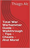 Total War Warhammer Guide - Walkthrough - Tips - Cheats - And More! (English Edition)