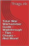 Total War Warhammer Guide - Walkthrough - Tips - Cheats - And More! (English Edition)