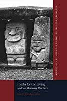 Tombs for the Living: Andean Mortuary Practices (Dumbarton Oaks Pre-Columbian Symposia and Colloquia)