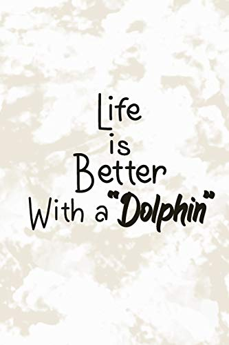 life is better With a Dolphin: Lined Notebook   (100 Pages, 6 x 9 inches)