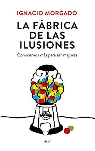 La fábrica de las ilusiones: Conocernos más para ser mejores (Ariel) (Spanish Edition)