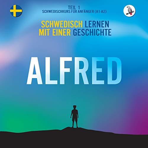 Alfred. Schwedisch lernen mit einer Geschichte. Teil 1 ‒ Schwedischkurs für Anfänger