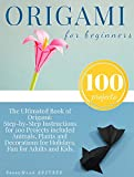 Origami for Beginners: Origami Kit for 100 Step by Step Projects About Animals, Plants, Parties and Much More. Fun for Adults and Kids (English Edition)