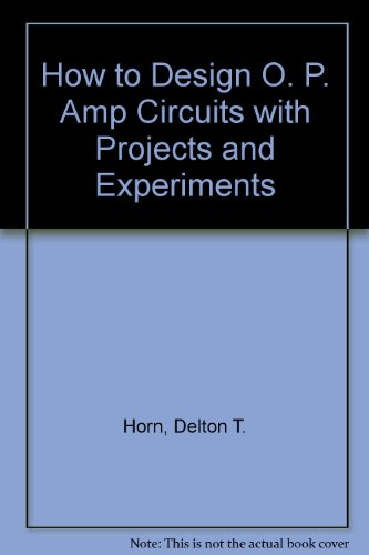 How to Design O. P. Amp Circuits with Projects and Experiments