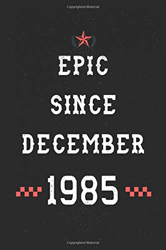 Epic Since December 1985 Notebook: thirty-five Years Old Lined Notebook Notebook Birthday Gift 35th For Women,Men,Boss,Coworkers,Colleagues,Students,Friendish/gag gift for birthday