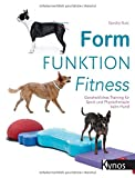 Form Funktion Fitness: Ganzheitliches Training für Sport und Physiotherapie beim Hund