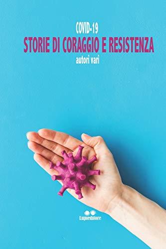 COVID-19. STORIE DI CORAGGIO E RESISTENZA