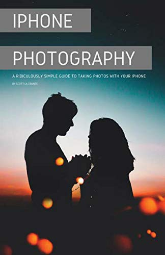 iPhone Photography: A Ridiculously Simple Guide To Taking Photos With Your iPhone