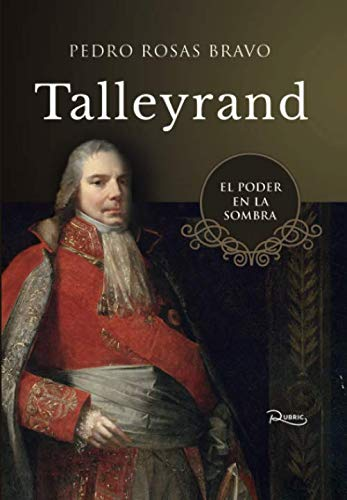 Talleyrand: El poder en la sombra