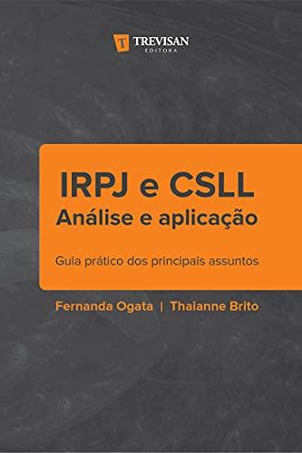 IRPJ e CSLL - Análise e Aplicação: Guia Prático dos Principais Assuntos