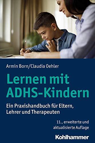 Lernen mit ADHS-Kindern: Ein Praxishandbuch für Eltern, Lehrer und Therapeuten