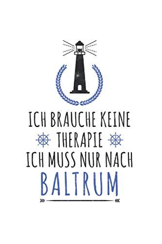 Ich brauche keine Therapie ich muss nur nach Baltrum: Nordseeinsel NOTIZBUCH   Format 6x9