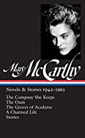 Mary McCarthy: Novels & Stories 1942-1963 (LOA #290): The Company She Keeps / The Oasis / The Groves of Academe / A Charmed Life / stories (Library of America Mary McCarthy Edition)