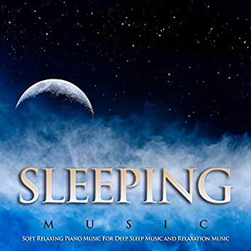 Sleeping Music: Soft Relaxing Piano Music For Deep Sleep Music and Relaxation Music